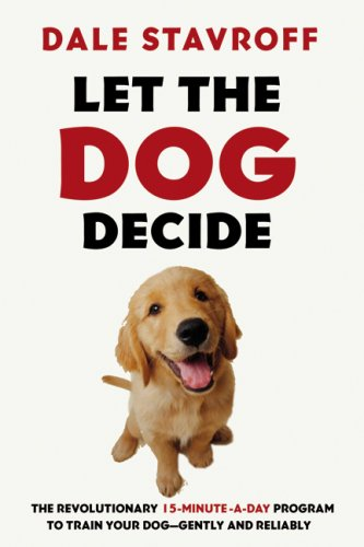 9780006384779: Let the Dog Decide: The Revolutionary 15-Minute-a-Day Program to Train Your Dog