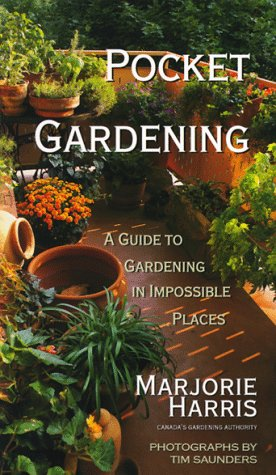 Pocket Gardening: A Guide to Gardening in Impossible Places (0006385109) by Marjorie Harris