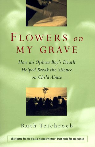9780006386360: Flowers on My Grave: How an Ojibwa Boy's Death Helped Break the Silence on Child Abuse