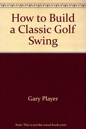 9780006386407: How to Build a Classic Golf Swing