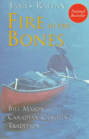 9780006386551: Fire in the Bones: Bill Mason and the Canadian Canoeing Tradition