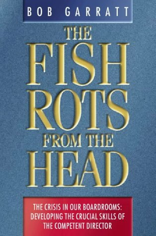 9780006386704: The Fish Rots from the Head: The Crisis in Our Boardrooms - Developing the Crucial Skills of the Competent Director