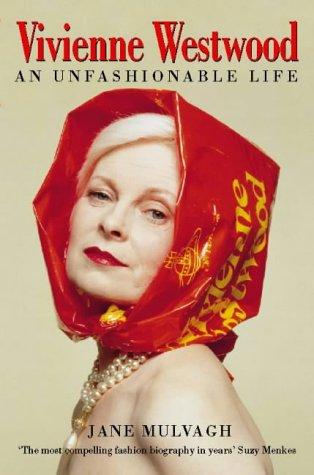 Vivienne Westwood: An Unfashionable Life: Jane Mulvagh
