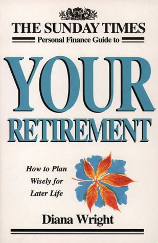 9780006387077: The Sunday Times Personal Finance Guide to Your Retirement: How to Plan Wisely for Later Life (