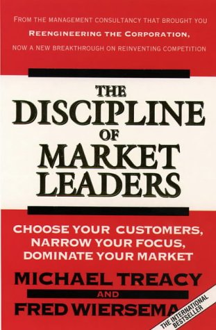 9780006387169: Discipline of Market Leaders: Choose Your Customers, Narrow Your Focus, Dominate Your Market