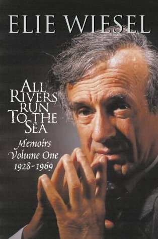 Memoirs: All Rivers Run To The Sea, 1928 69 V. 1: ELIE WIESEL