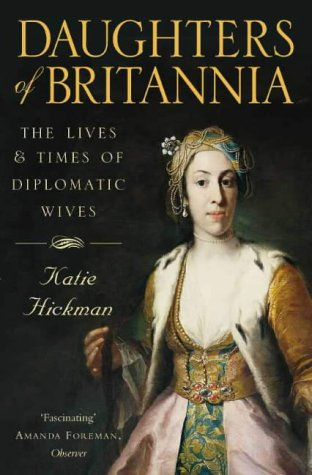 9780006387800: Daughters of Britannia: The Lives and Times of Diplomatic Wives