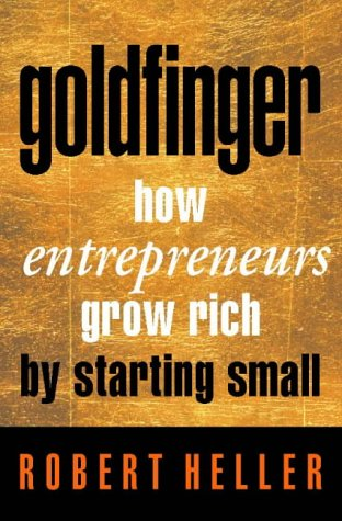 9780006388722: Goldfinger : How Entrepreneurs Grow Rich by Starting Small