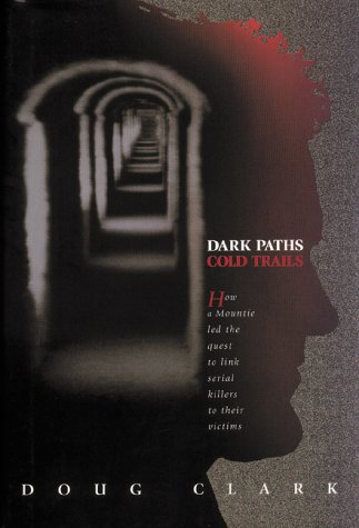9780006391401: Dark Paths, Cold Trails : A Mountie's Quest to Link Serial Killers to Their Victims