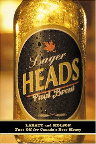 9780006394242: Lager Heads: Labatt, Molson and the People Who Created Canada's Beer Wars