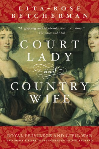 9780006394600: [Court Lady and Country Wife: Two Noble Sisters in Seventeenth-Century England] (By: Lita-Rose Betcherman) [published: November, 2006]