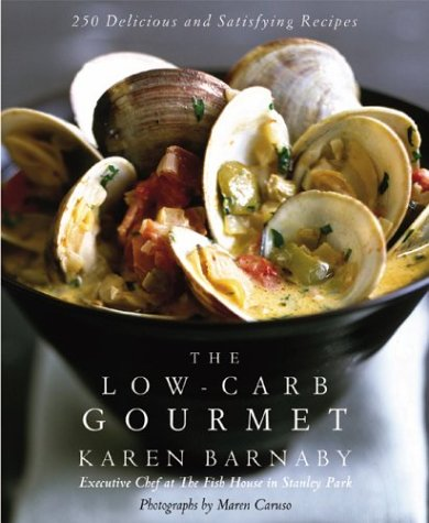 Low Carb Gourmet: 250 Delicious and Satisfying Recipes: Barnaby, Karen