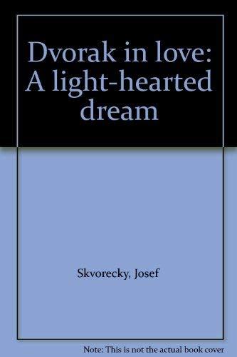 Dvorak in love: A light-hearted dream: Josef Skvorecky