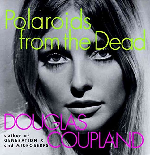 9780006480693: [( Polaroids from the Dead )] [by: Douglas Coupland] [Dec-1997]