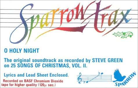"O Holy Night: The Original Soundtrack as Recorded by Steve Green on ""25 Songs of Christmas, ..."