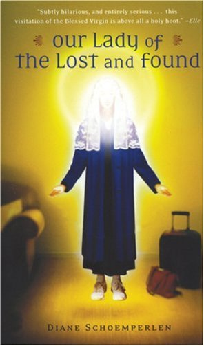9780006485858: Our Lady of the Lost and Found: A Novel of Mary, Faith, and Friendship[ OUR LADY OF THE LOST AND FOUND: A NOVEL OF MARY, FAITH, AND FRIENDSHIP ] By Schoemperlen, Diane ( Author )Jul-30-2002 Paperback