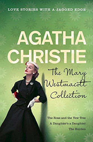 "9780006493297: The Mary Westmacott Collection: ""The Rose and the Yew"", ""A Daughter's a Daughter"", ""The Burden""."