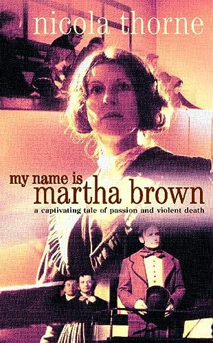 My Name is Martha Brown: Thorne, Nicola