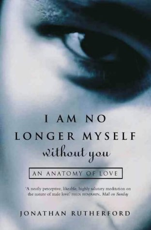 9780006530381: I Am No Longer Myself Without You: An Anatomy of Love