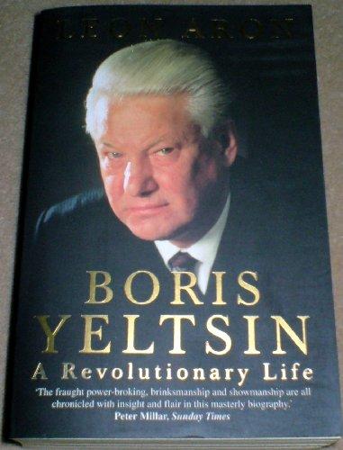 9780006530411: Boris Yeltsin: A Revolutionary Life