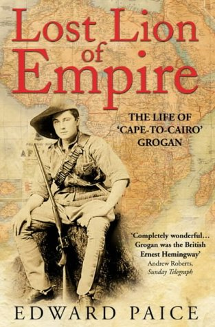 9780006530732: Lost Lion of Empire: The Life of 'Cape-to-Cairo' Grogan (Life of Ewart Grogan Dso (1876-1976))