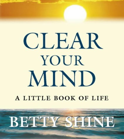 Clear Your Mind: A Little Book of Life (9780006530985) by Betty Shine