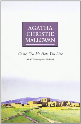 9780006531142: Come, Tell Me How You Live: An Archaeological Memoir
