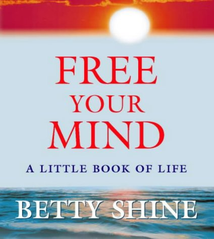 Free Your Mind: A Little Book of Life: Shine, Betty