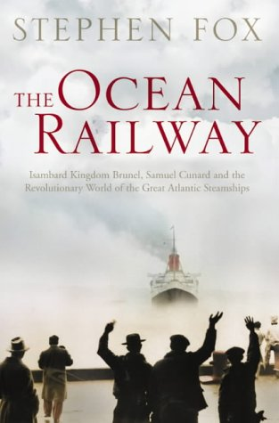 9780006532163: The Ocean Railway: Isambard Kingdom Brunel, Samuel Cunard and the Revolutionary World of the Great Atlantic Steamships