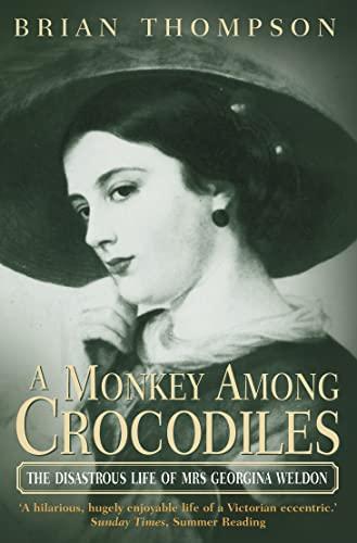 9780006532200: A MONKEY AMONG CROCODILES: THE DISASTROUS LIFE OF MRS.GEORGINA WELDON, AN ECCENTRIC VICTORIAN