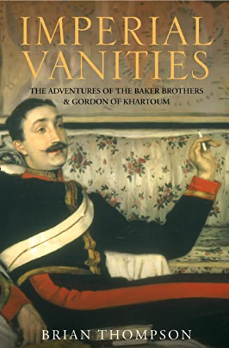 9780006532217: Imperial Vanities: The Adventures of the Baker Brothers and Gordon of Khartoum