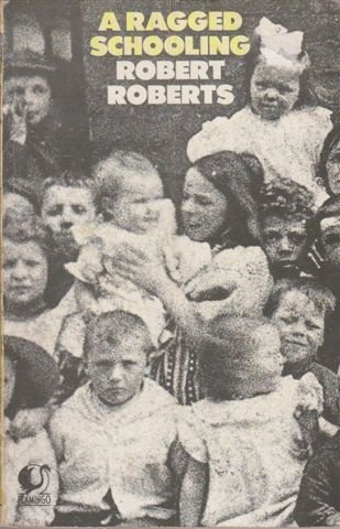 A Ragged Schooling: Growing Up in the Classic Slum (Flamingo) (9780006540281) by Robert Roberts
