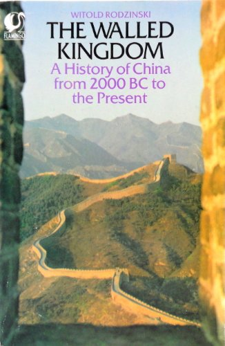 9780006540434: Walled Kingdom: History of China from 2000 B.C. to the Present (Flamingo)