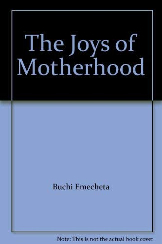 a summary of the joys of motherhood by buchi emecheta The joys of motherhood by buchi emecheta (1979) is about nigerian tradition versus a modern and western lifestyle, but it's also about a woman coming to terms with her role as woman and a mother.