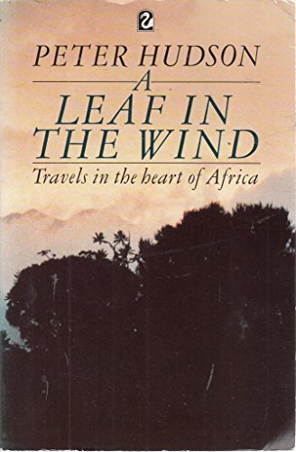 9780006543572: A Leaf in the Wind: Travels in the Heart of Africa (Flamingo)