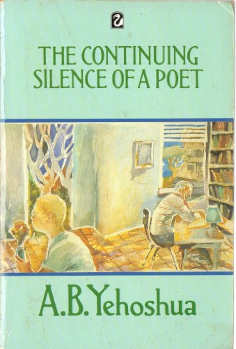 9780006544043: The Continuing Silence of a Poet: The Collected Short Stories of A.B.Yehoshua (Flamingo)