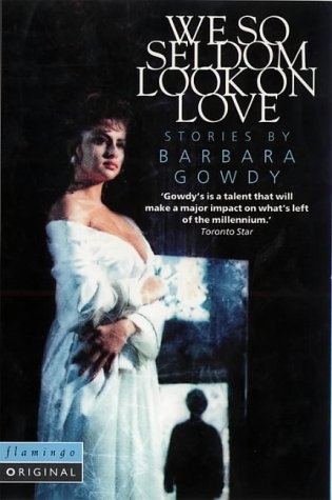 We So Seldom Look on Love: A: Barbara Gowdy