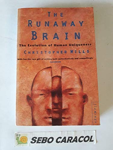 THE RUNAWAY BRAIN: EVOLUTION OF HUMAN UNIQUENESS: CHRISTOPHER WILLS