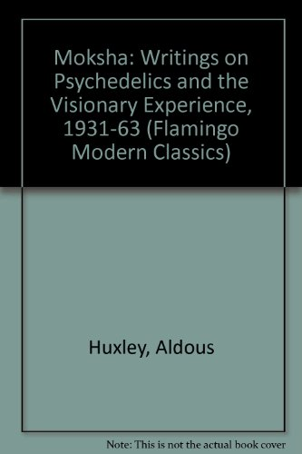 Moksha : Aldous Huxley's Classic Writings on: HUXLEY, Aldous