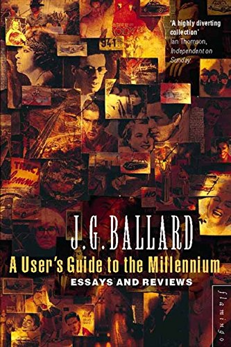 A User's Guide to the Millennium: Essays and Reviews: Ballard, J. G.