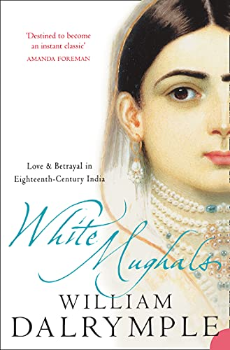 9780006550969: White Mughals: Love and Betrayal in 18th-century India: Love and Betrayal in Eighteenth-century India