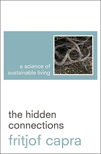 hidden connections fritjof capra essay The hidden connections is a 2002 book by fritjof capra, in which the author proposes a holistic alternative to linear and reductionist world views he aims to extend system dynamics and complexity theory to the social domain and presents a conceptual framework that integrates life's biological, cognitive and social dimensions.