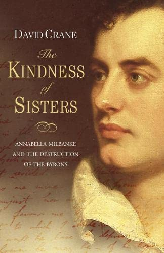 9780006551591: THE KINDNESS OF SISTERS: ANNABELLA MILBANKE AND THE DESTRUCTION OF THE BYRONS