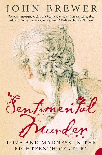 Sentimental Murder: Love and Madness in the: Brewer, John