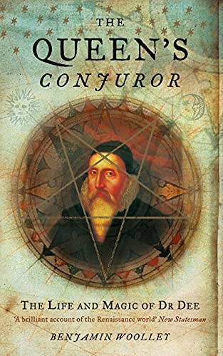 The Queen's Conjuror (Science and Magic of Dr Dee): Benjamin Woolley
