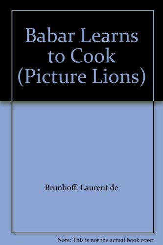 9780006617006: Babar Learns to Cook (Picture Lions)