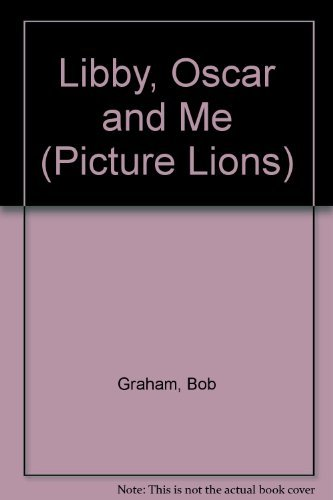Libby, Oscar and Me (Picture Lions) (9780006626428) by Bob Graham