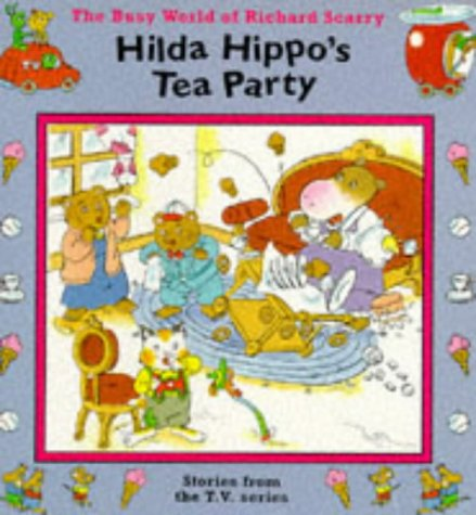 "Hilda Hippo's Tea Party (""Busy World of Richard Scarry"") (9780006645719) by Richard Scarry"
