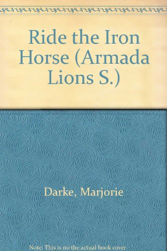Ride the Iron Horse (Armada Lions S.): Marjorie Darke