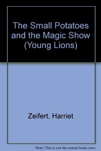 The Small Potatoes And the Magic Show (Young Lions) (0006724655) by Harriet Zeifert